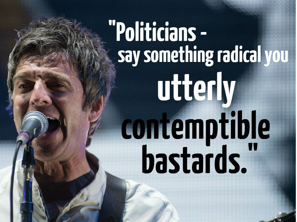 These Brilliant Quotes Prove Noel Gallagher Is The Funniest Rock Star Alive politicans