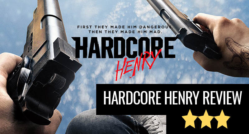 Insanity Has A Name And Its Hardcore Henry Hardcore Henry review
