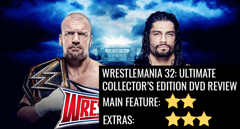 WrestleMania 32 Collectors Edition: The Extras Are Better Than The Show Itself wrestlemania review 1