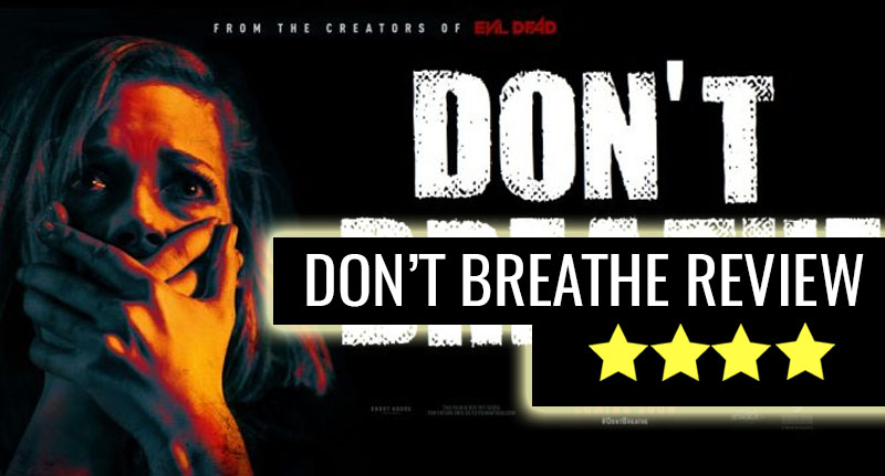 Dont Breathe: Tense, Scary And Nasty, Basically The Perfect Horror Film DONT BREATH REVIEW THUMB